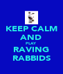 KEEP CALM AND PLAY RAVING RABBIDS - Personalised Poster A4 size