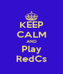 KEEP CALM AND Play RedCs - Personalised Poster A4 size