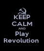 KEEP CALM AND Play Revolution  - Personalised Poster A4 size