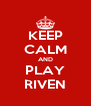 KEEP CALM AND PLAY RIVEN - Personalised Poster A4 size