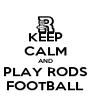 KEEP CALM AND PLAY RODS FOOTBALL - Personalised Poster A4 size