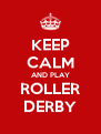 KEEP CALM AND PLAY ROLLER DERBY - Personalised Poster A4 size