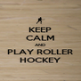KEEP CALM AND PLAY ROLLER HOCKEY - Personalised Poster A4 size
