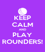 KEEP CALM AND PLAY ROUNDERS! - Personalised Poster A4 size
