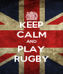 KEEP CALM AND PLAY RUGBY - Personalised Poster A4 size