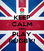 KEEP CALM AND PLAY RUGBY! - Personalised Poster A4 size