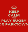 KEEP CALM AND PLAY RUGBY FOR PARKTOWN ! - Personalised Poster A4 size