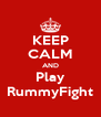 KEEP CALM AND Play RummyFight - Personalised Poster A4 size