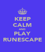 KEEP CALM AND PLAY RUNESCAPE - Personalised Poster A4 size