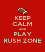KEEP CALM AND PLAY RUSH ZONE - Personalised Poster A4 size