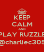 KEEP CALM AND PLAY RUZZLE @charliec305 - Personalised Poster A4 size