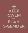 KEEP CALM AND PLAY SÆEMDER - Personalised Poster A4 size