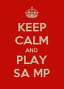 KEEP CALM AND PLAY SA MP - Personalised Poster A4 size