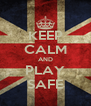 KEEP CALM AND PLAY SAFE - Personalised Poster A4 size