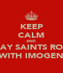 KEEP CALM AND PLAY SAINTS ROW WITH IMOGEN - Personalised Poster A4 size