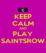 KEEP CALM AND PLAY SAINTSROW - Personalised Poster A4 size