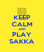 KEEP CALM AND PLAY SAKKA - Personalised Poster A4 size