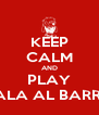 KEEP CALM AND PLAY SALA AL BARRO - Personalised Poster A4 size