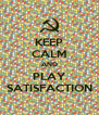 KEEP CALM AND PLAY SATISFACTION - Personalised Poster A4 size