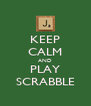 KEEP CALM AND PLAY SCRABBLE - Personalised Poster A4 size