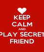 KEEP CALM AND PLAY SECRET FRIEND - Personalised Poster A4 size