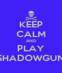 KEEP CALM AND PLAY SHADOWGUN - Personalised Poster A4 size