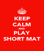 KEEP CALM AND PLAY SHORT MAT - Personalised Poster A4 size