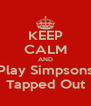 KEEP CALM AND Play Simpsons Tapped Out - Personalised Poster A4 size