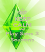 KEEP CALM AND Play Sims 3 Seasons - Personalised Poster A4 size