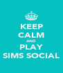 KEEP CALM AND PLAY SIMS SOCIAL - Personalised Poster A4 size
