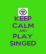 KEEP CALM AND PLAY SINGED - Personalised Poster A4 size