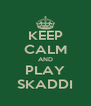 KEEP CALM AND PLAY SKADDI - Personalised Poster A4 size