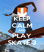 KEEP CALM AND PLAY SKATE 3 - Personalised Poster A4 size