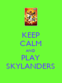 KEEP CALM AND PLAY SKYLANDERS - Personalised Poster A4 size