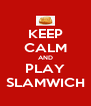 KEEP CALM AND PLAY SLAMWICH - Personalised Poster A4 size