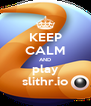 KEEP CALM AND play slithr.io - Personalised Poster A4 size