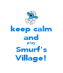 keep calm and play Smurf's Village! - Personalised Poster A4 size