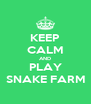 KEEP CALM AND PLAY SNAKE FARM - Personalised Poster A4 size