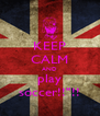 "KEEP CALM AND play soccer!!""!! - Personalised Poster A4 size"