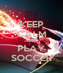 KEEP CALM AND PLAY SOCCER - Personalised Poster A4 size