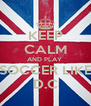 KEEP CALM AND PLAY  SOCCER LIKE D.C - Personalised Poster A4 size