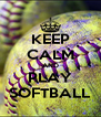 KEEP CALM AND PLAY SOFTBALL - Personalised Poster A4 size