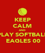KEEP CALM AND PLAY SOFTBALL  EAGLES 00 - Personalised Poster A4 size