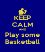 KEEP CALM AND Play some Basketball - Personalised Poster A4 size