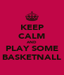 KEEP CALM AND PLAY SOME BASKETNALL - Personalised Poster A4 size