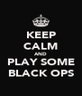 KEEP CALM AND PLAY SOME BLACK OPS - Personalised Poster A4 size