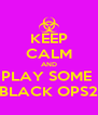 KEEP CALM AND PLAY SOME  BLACK OPS2 - Personalised Poster A4 size