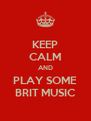 KEEP CALM AND PLAY SOME BRIT MUSIC - Personalised Poster A4 size