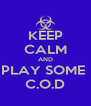 KEEP CALM AND PLAY SOME  C.O.D - Personalised Poster A4 size