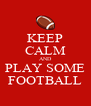 KEEP CALM AND PLAY SOME FOOTBALL - Personalised Poster A4 size